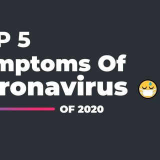 Top 5 Symtoms You Must Know About Coronavirus